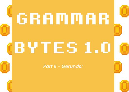 Grammar Bytes 1.0 : Gerunds!