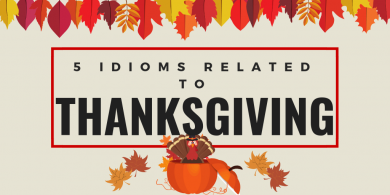 5 idioms related to Thanksgiving