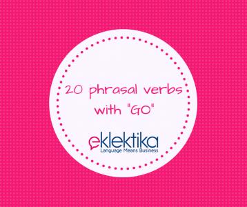 """20 phrasal verbs with """"GO"""""""